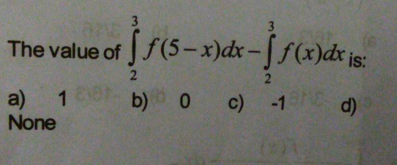 Check here step-by-step solution of 'The value ∫_2^3f(5−x)dx−∫_2^3f(x)dx is' questions at Instasolv!