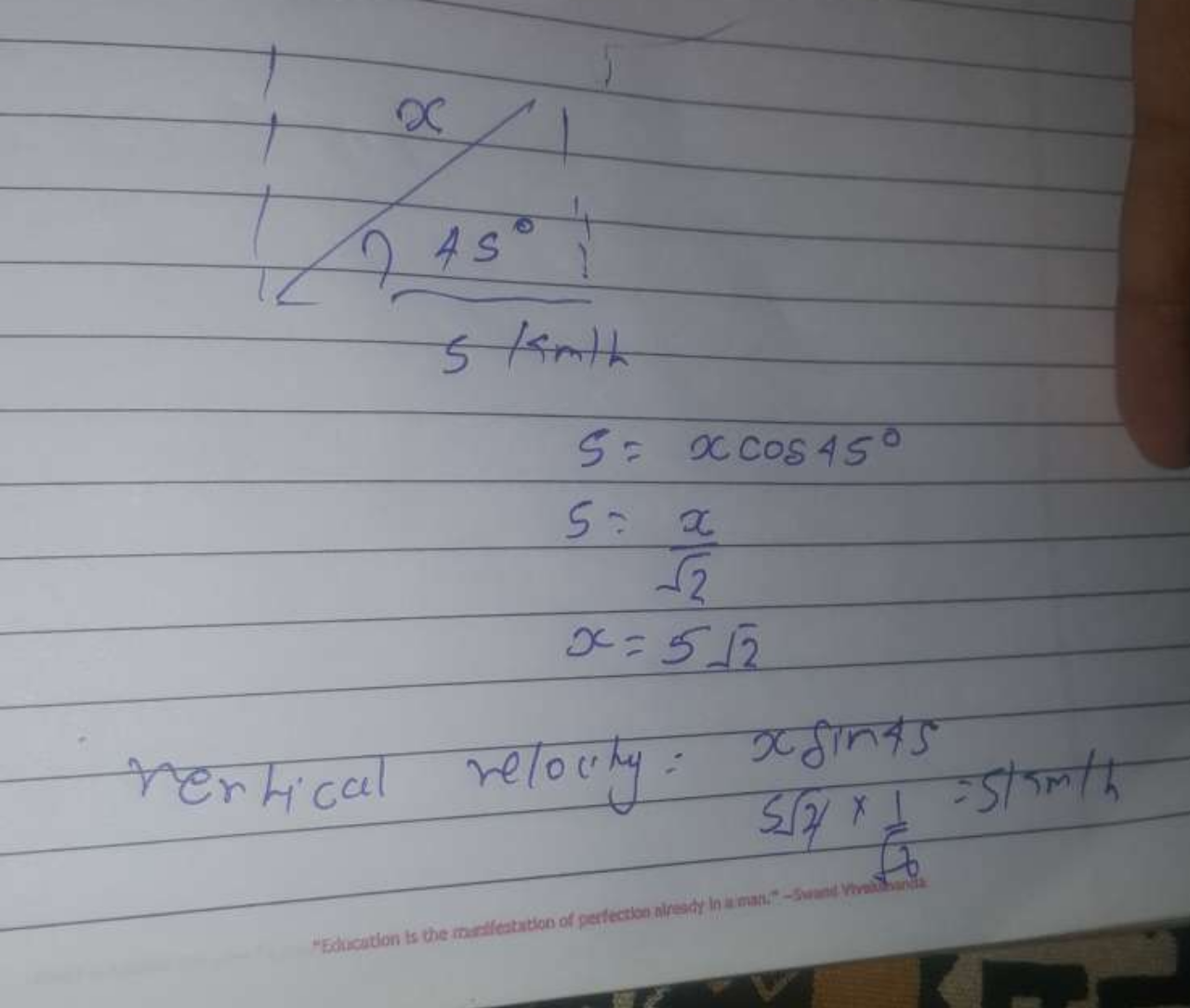 A man walks in rain with a velocity of 5kmh^−1. The rain drops strike at him at an angle of 45∘ with the horizontal. The velocity of the rain if it is falling vertically downward is