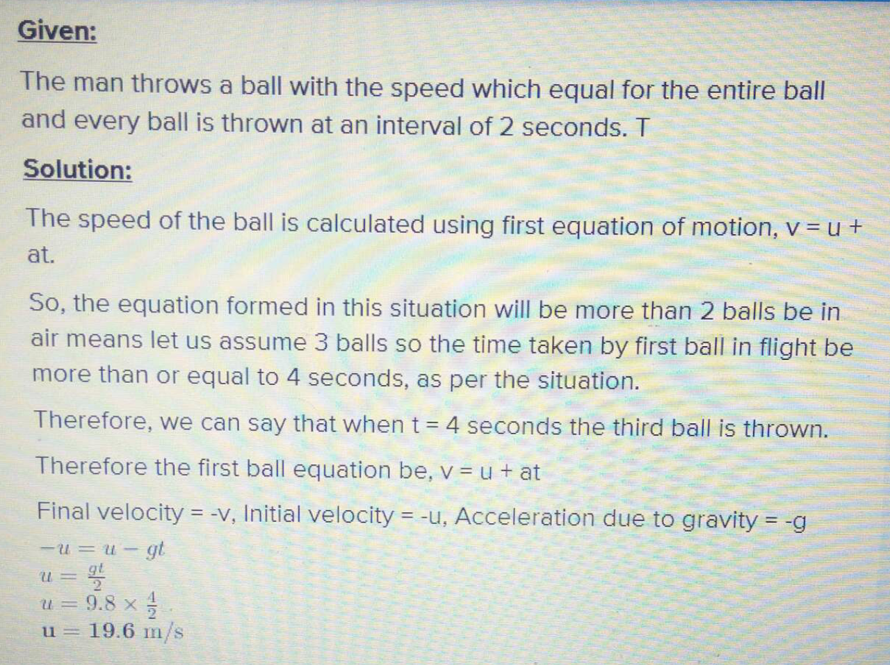 A man throws balls with the same speed vertically upwards one after the other at an interval of What should be the speed of the throw so that more than two balls are in the sky at any time?